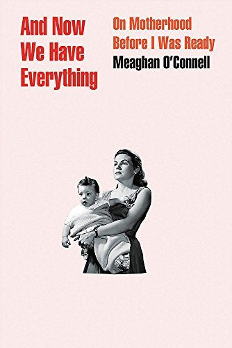 meaghan-oconnell-and-now-we-have-everything-on-motherhood-before-i-was-ready