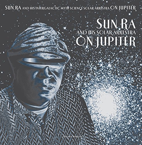 Sun Ra & His Intergalactic Myth Science Solar Arkestra On Jupiter 2018 Repress Lp