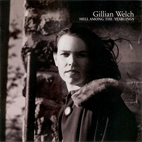 Gillian Welch Hell Among The Yearlings