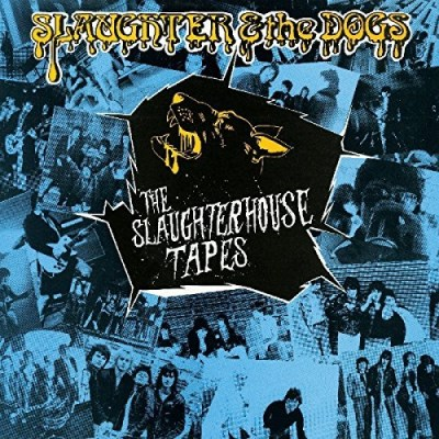 Slaughter & The Dogs/The Slaughterhouse Tapes@.