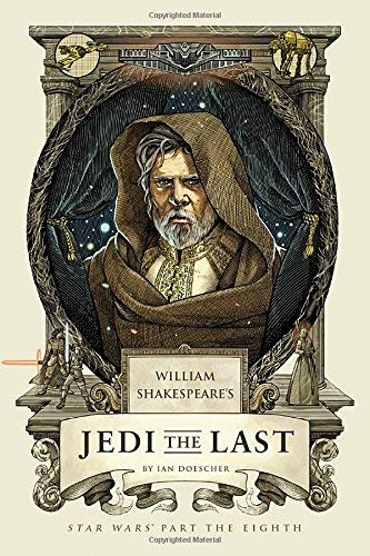 Ian Doescher William Shakespeare's Jedi The Last Star Wars Part The Eighth