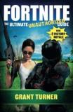 Grant Turner Fortnite The Ultimate Unauthorized Guide