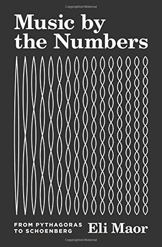 Eli Maor Music By The Numbers From Pythagoras To Schoenberg