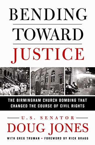 Doug Jones Bending Toward Justice The Birmingham Church Bombing That Changed The Course Of Civil Rights