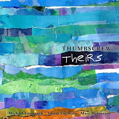 Thumbscrew Mary Halvorson Michael Formanek Tomas Fujiwara Theirs