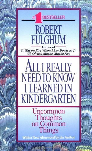 Robert Fulghum All I Really Need To Know I Learned In Kindergarten
