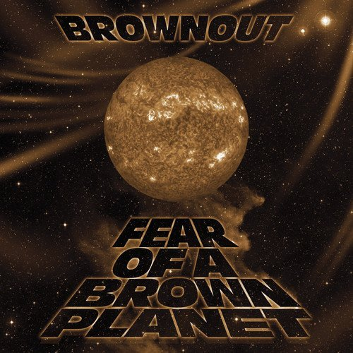 Brownout/Fear Of A Brown Planet@.
