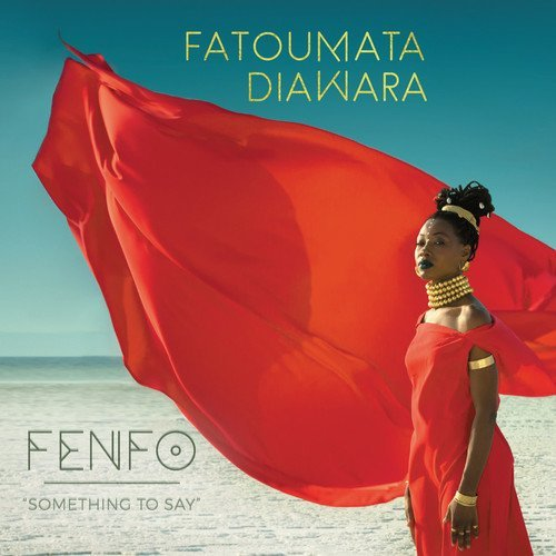 Fatoumata Diawara Fenfo (something To Say)