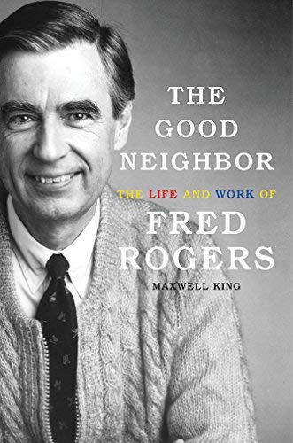 maxwell-king-the-good-neighbor-the-life-and-work-of-fred-rogers