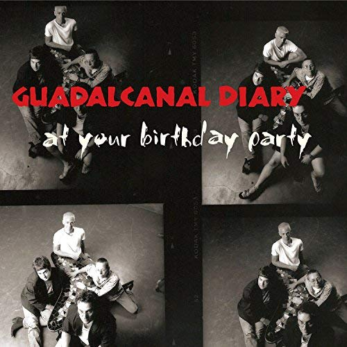 Guadalcanal Diary At Your Birthday Party