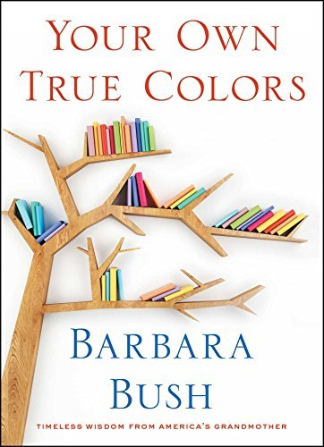Barbara Bush Your Own True Colors Timeless Wisdom From America's Grandmother