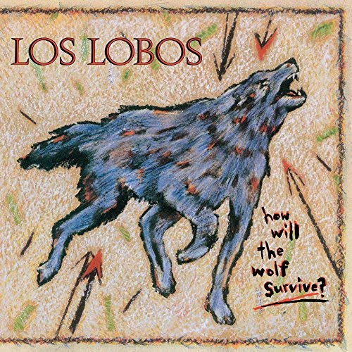 Los Lobos How Will The Wolf Survive Back To The 80's Exclusive