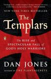 Dan Jones The Templars The Rise And Spectacular Fall Of God's Holy Warriors