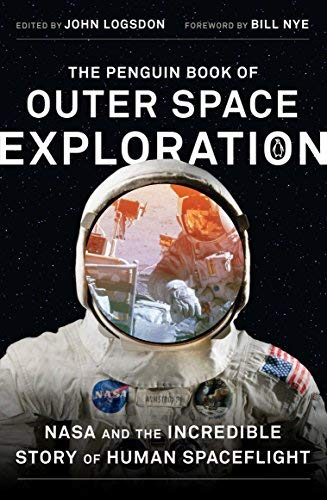 John Logsdon The Penguin Book Of Outer Space Exploration Nasa And The Incredible Story Of Human Spaceflight