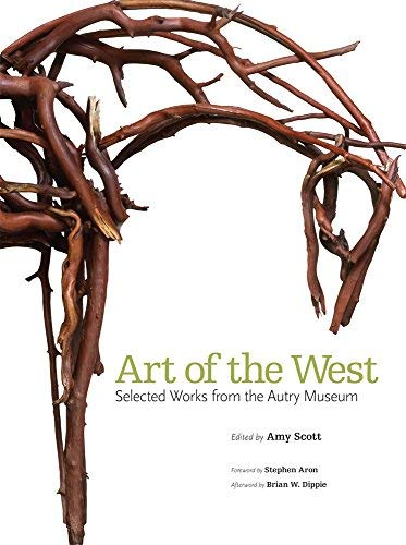 Amy Scott Art Of The West Selected Works From The Autry Museum