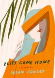 Susan Conley Elsey Come Home