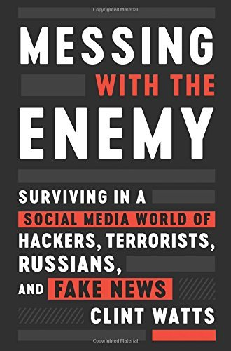 Clint Watts Messing With The Enemy Surviving In A Social Media World Of Hackers Ter