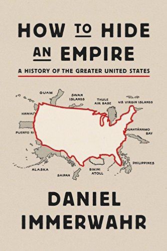 daniel-immerwahr-how-to-hide-an-empire-a-history-of-the-greater-united-states