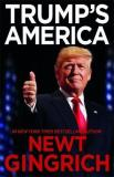 Newt Gingrich Trump's America The Truth About Our Nation's Great Comeback