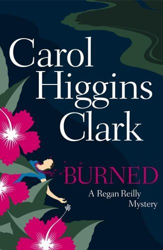 Carol Higgins Clark Burned (regan Reilly Mysteries No. 8)