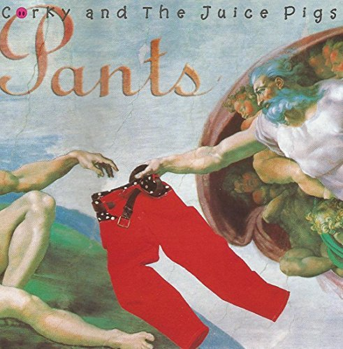 Corky & The Juice Pigs Pants