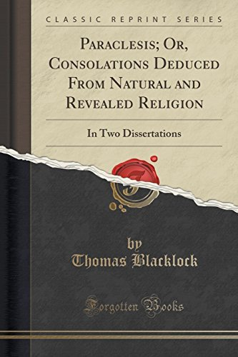 Thomas Blacklock Paraclesis; Or Consolations Deduced From Natural In Two Dissertations (classic Reprint)