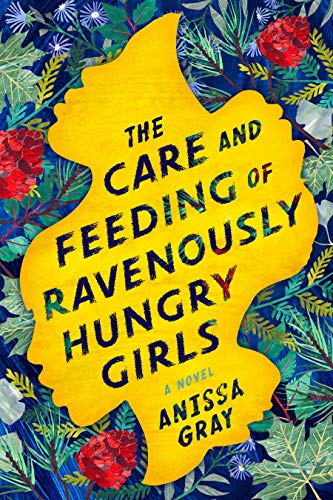 Anissa Gray The Care And Feeding Of Ravenously Hungry Girls