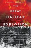 John U. Bacon The Great Halifax Explosion A World War I Story Of Treachery Tragedy And Extraordinary Heroism