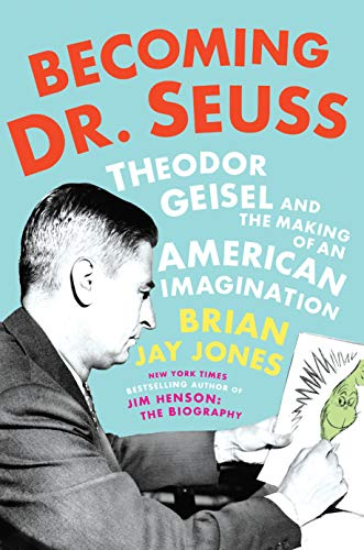 brian-jay-jones-becoming-dr-seuss-theodor-geisel-and-the-making-of-an-american-imag