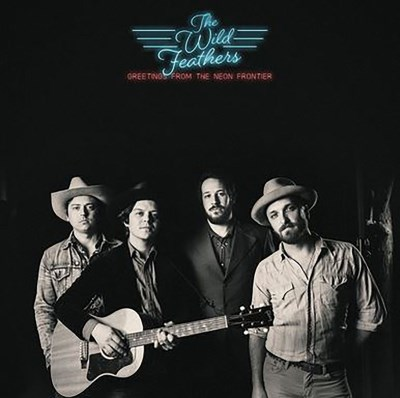 The Wild Feathers/Greetings From The Neon Frontier
