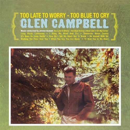 glen-campbell-too-late-to-worry-too-blue-t-amped-exclusive