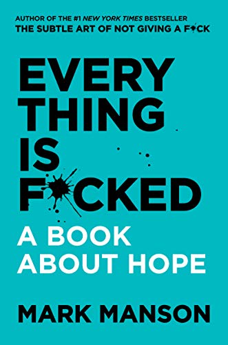 Mark Manson Everything Is F*cked A Book About Hope
