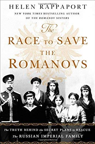 Helen Rappaport The Race To Save The Romanovs The Truth Behind The Secret Plans To Rescue The R