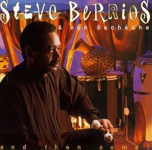 Steve Berrios/And Then Some