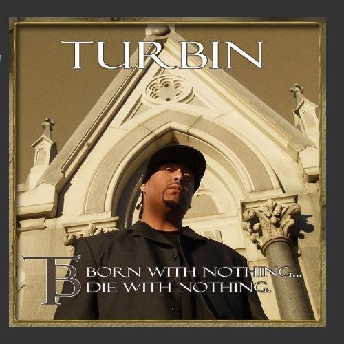 Turbin Born With Nothing Die With Not Explicit Version