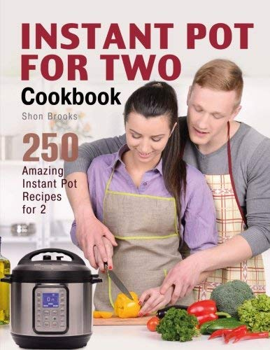 Shon Brooks Instant Pot For Two Cookbook 250 Amazing Instant Pot Recipes For 2