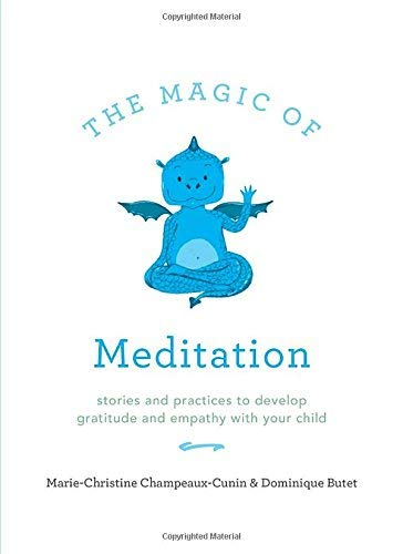 Marie Champeaux Cunin The Magic Of Meditation Stories And Practices To Develop Gratitude And Empathy With Your Child