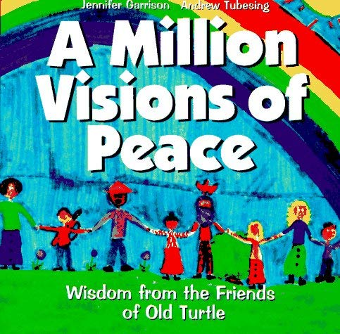 Jennifer Garrison A Million Visions Of Peace Wisdom From The Friends Of Old Turtle