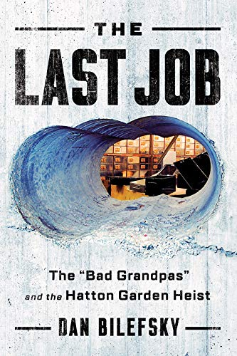 dan-bilefsky-the-last-job-the-bad-grandpas-and-the-hatton-garden-heist