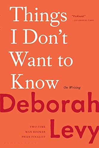 Deborah Levy Things I Don't Want To Know On Writing