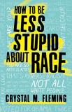 Crystal Marie Fleming How To Be Less Stupid About Race On Racism White Supremacy And The Racial Divide