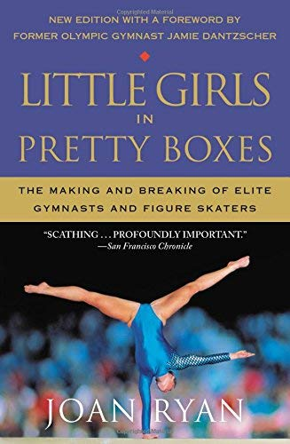 joan-ryan-little-girls-in-pretty-boxes-the-making-and-breaking-of-elite-gymnasts-and-fig