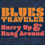 Blues Traveler Hurry Up & Hang Around