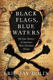 Eric Jay Dolin Black Flags Blue Waters The Epic History Of America's Most Notorious Pira
