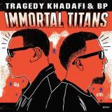 Tragedy Khadafi & Bp Immortal Titans
