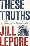 Jill Lepore These Truths A History Of The United States