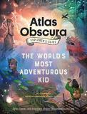 Dylan Thuras The Atlas Obscura Explorer's Guide For The World's Most Adventurous Kid