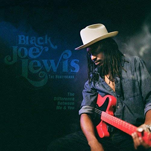Black Joe Lewis & The Honeybears The Difference Between You & Me Explicit Version