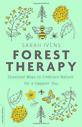 Sarah Ivens Forest Therapy Seasonal Ways To Embrace Nature For A Happier You