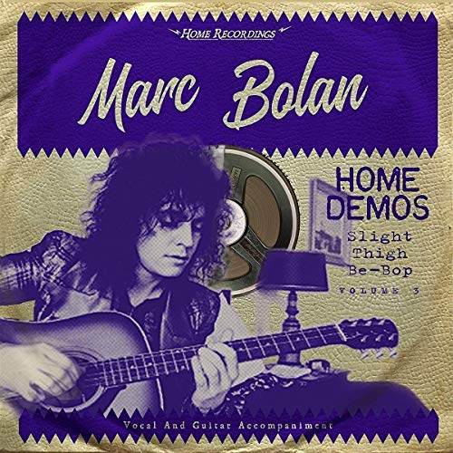 Marc Bolan Slight Thigh Be Bop (and Old Gumbo Jill) Home Demos Vol. 3